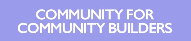 Community for Community Builders